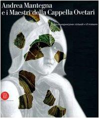 9788876248009: Andrea Mantegna e i maestri della cappella Ovetari. La ricomposizione virtuale e il restauro