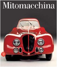 9788876249761: Mitomacchina. Il design dell'automobile: storia, tecnologia e futuro. Catalogo della mostra (Rovereto, 2 dicembre 2006-1 maggio 2007)