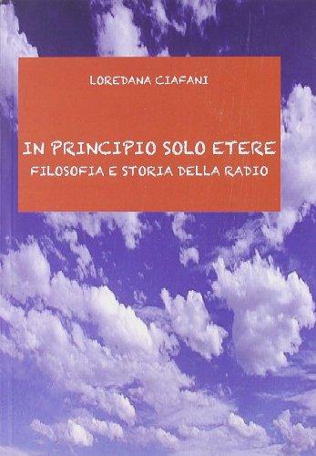 9788876260919: In principio solo etere. Filosofia e storia della radio (Giorni, persone, storie)