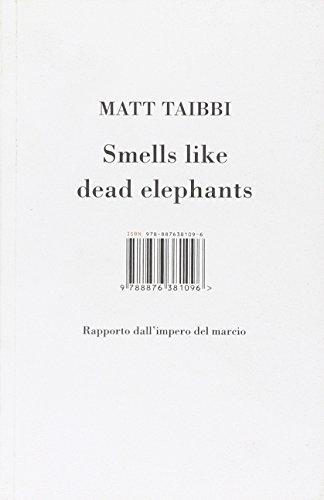 9788876381096: Smells like dead elephants. Rapporto dall'impero del marcio