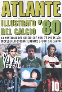9788876382253: Sport: Atlante Illustrato Del Calcio '80