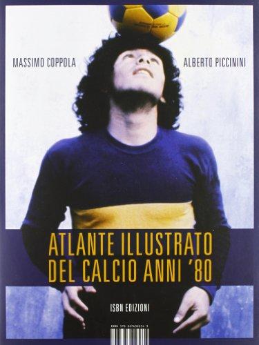 9788876382543: Atlante illustrato del calcio anni '80