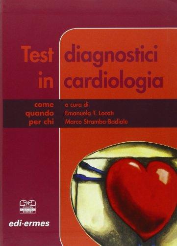 Test diagnostici in cardiologia: Emanuela Locati; Marco