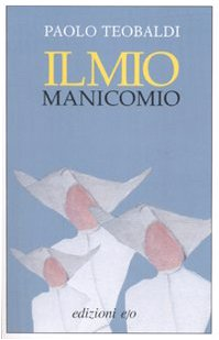 Il mio manicomio: Paolo Teobaldi