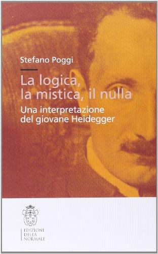 9788876421747: La logica, la mistica, il nulla. Una interpretazione del giovane Heidegger