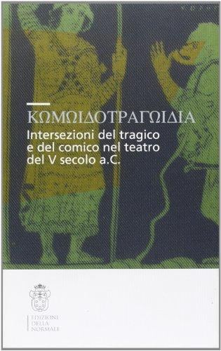 9788876422027: Komodotragodia. Intersezioni del tragico e del comico nel teatro del V secolo a. C. Atti del convegno (Pisa, 24-25 giugno 2005)
