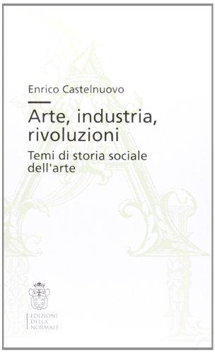 9788876422379: Arte, industria, rivoluzioni. Temi di storia sociale dell'arte