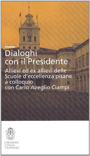 Dialoghi Con Il Presidente: Allievi Ed Ex Allievi Delle Scuole D'Eccellenza Pisane A Colloquio...