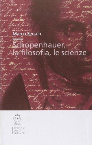 Schopenhauer, la filosofia, le scienze.: Segala,Marco.