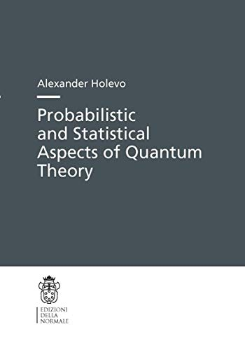 9788876423758: Probabilistic and Statistical Aspects of Quantum Theory (Publications of the Scuola Normale Superiore)