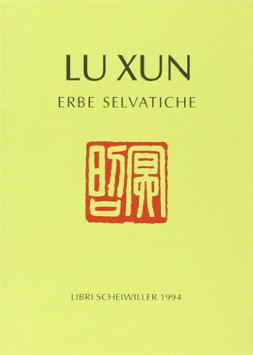 Luxun. Erbe Selvatiche.: Lu, Hsun