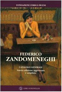 Federico Zandomeneghi. Catalogo generale: Testi, Camilla; Piceni, M. Grazia; Piceni, Enrico