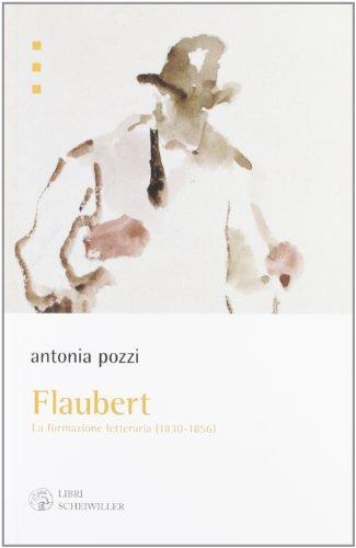 Flaubert. La formazione letteraria (1830-1865).: Pozzi,Antonia.