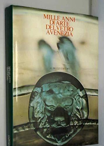 Mille Anni di Arte del Vetro a Venezia.: Catalogo della Mostra: