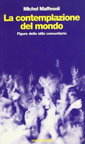 La contemplazione del mondo. Figure dello stile comunitario.: Maffesoli,Michel.