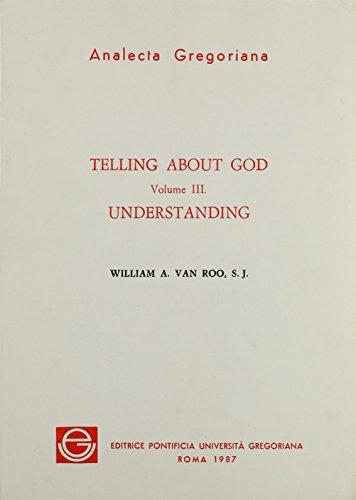 Telling About God, Volume III: Understanding (Analecta Gregoriana): Van Roo, WA
