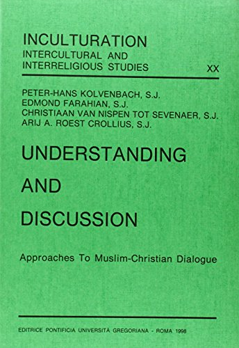 Understanding And Discussion: Approaches To Muslim-Christian Dialogue: Kolvenbach, Peter-Hans (edt)/
