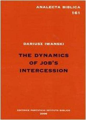 The Dynamics of Job's Intercession (Analecta Biblica; Investigationes Scientificae in Res ...
