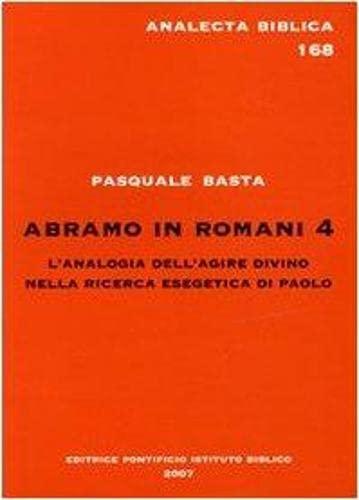 Abramo in Romani 4: L'Analogia Dell'Agire Divino: BASTA, Pasquale