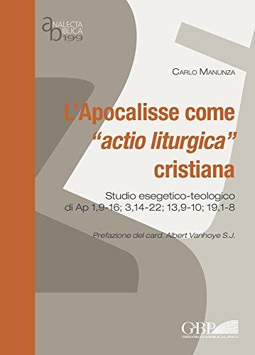 9788876531996: Apocalisse Come Actio Liturgica Cristiana: Studio Esegetico Teologico De Ap 1,9-16;3,14-22;13,9-10;19,1-8 (Analecta Biblica Dissertationes) (Italian Edition)