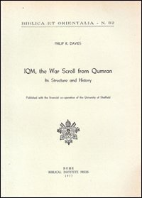 Iqm, the War Scroll from Qumran: Its Structure and History (Biblica Et Orientalia) (887653332X) by Philip R. Davies