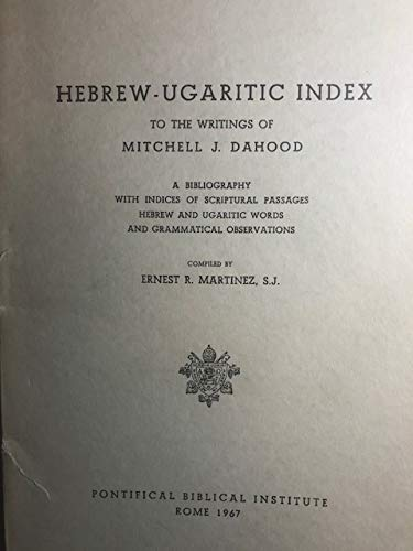 9788876535161: Hebrew Ugaritic Index to the Writings of Mitchell J. Dahood: A Bibliografy with Indices of Scriptural Passages Hebrew and Ugaritic Words and Grammatical Observations (Fuori Collana Pib)