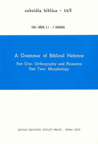A Grammar of Biblical Hebrew, Vol. I: Jo?on, Paul; T.