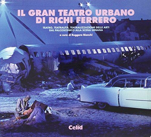 9788876614651: Il gran teatro urbano di Richi Ferrero. Teatro, teatralit�, teatralizzazione delle arti dal palcoscenico alla scena urbana (Poligrafie dell'immaginario)