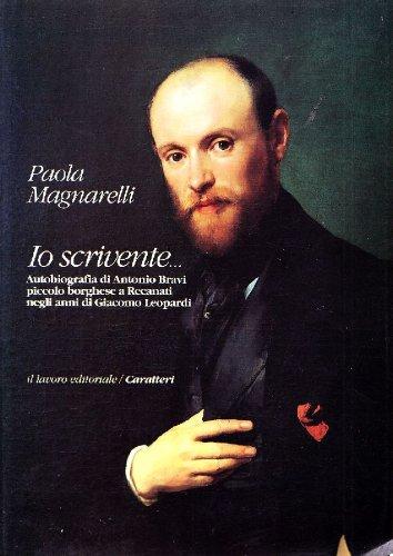 Io scrivente.Autobiografia di Antonio Bravi, piccolo borghese a Recanati negli anni di Giacomo ...