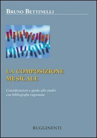 9788876650925: La composizione musicale. Considerazioni e guida allo studio con bibliografia ragionata