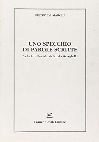Uno specchio di parole scritte. Da Parini a Pusterla, da Gozzi a Meneghello.: Marchi, Pietro de