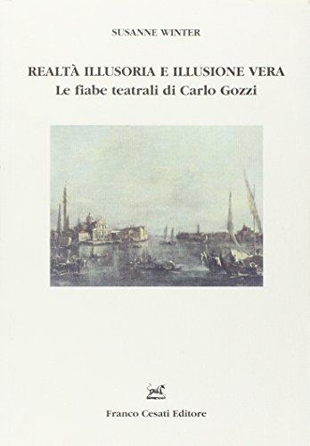 Realtà illusoria e illusione vera. Le fiabe teatrali di Carlo Gozzi.: Winter,Susanne.
