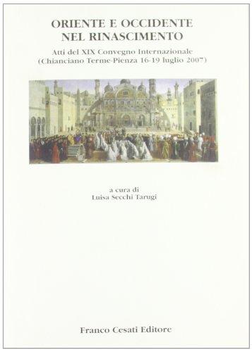 9788876673740: Oriente e Occidente nel Rinascimento. Atti del Convegno internazionale (Chianciano Terme-Pienza, 16-19 luglio 2007) (Quaderni della Rassegna)