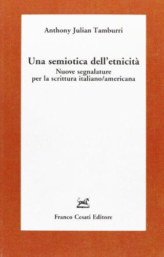 Una semiotica dell'etnicità. Nuove segnalature per la scrittura italiano/americana...