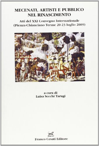 9788876674174: Mecenati, artisti e pubblico nel Rinascimento. Atti del XXI Convegno internazionale (Pienza-Chianciano Terme, 20-23 luglio 2009)