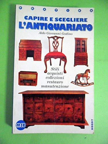 9788876696411: Capire e scegliere l'antiquariato. Stili, acquisti, collezioni, restauro, manutenzione