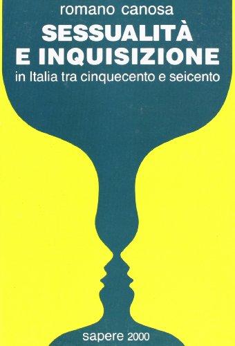 Sessualita e inquisizione in Italia tra cinquecento e seicento (Sapere 2000) (Italian Edition) (8876731121) by Canosa, Romano