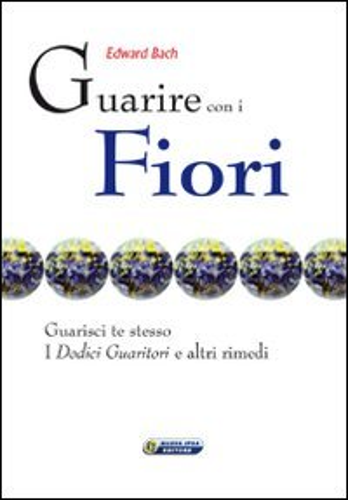 9788876764059: Guarire con i fiori. Guarisci te stesso. I dodici guaritori e altri rimedi Ediz. italiana e inglese