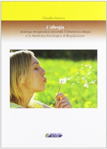 9788876764578: L'allergia, strategia terapeutica secondo l'omotossicologia e la medicina fisiologica di regolazione