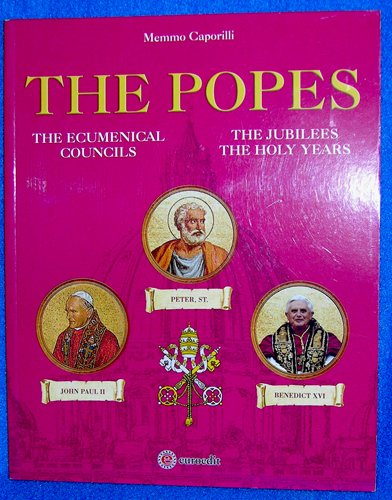 The Popes: The Ecumenical Councils - The Jubilees - The Holy Years (History and Images)