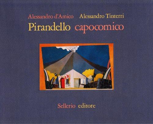 Pirandello capocomico. La compagnia del teatro dell'Arte di Roma 1925-1928.: D'Amico,...