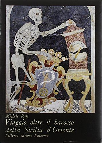 Viaggio oltre il barocco della Sicilia d?Oriente.: Rak, Michele -