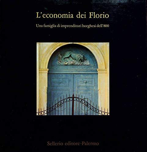 9788876810565: L'Economia dei Florio: Una famiglia di imprenditori borghesi dell'800 (Italian Edition)