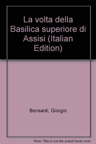 La volta della Basilica superiore di Assisi (Italian Edition) (9788876869051) by Giorgio Bonsanti