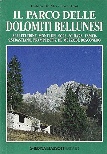 9788876910241: Il parco delle Dolomiti bellunesi. Alpi feltrine, Monti del sole, Schiara, Tamer, San Sebastiano, Pramper-Spiz de Mezzodì, Bosconero