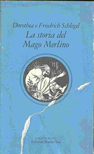 La storia del Mago Merlino.: Schlegel,Dorothea e Friedrich.