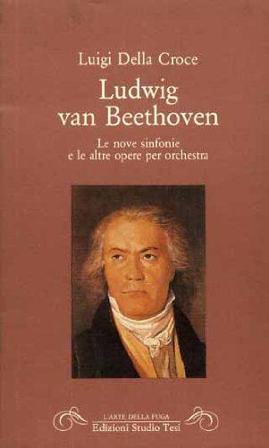 Ludwig van Beethoven: Le nove sinfonie e: Luigi Della Croce