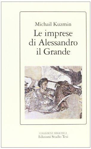Le imprese di Alessandro il Grande.: Kuzmin,Michail.