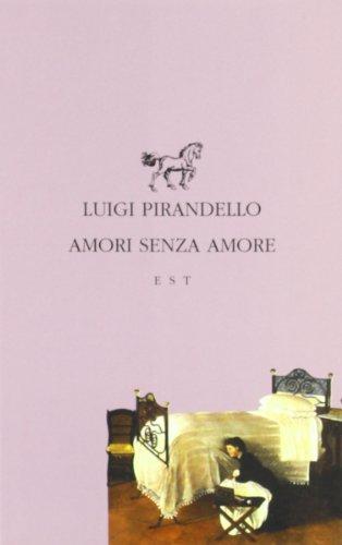 AMORI SENZA AMORE: PIRANDELLO, LUIGI