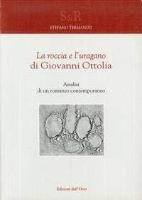 La roccia e l'uragano di Giovanni Ottolia: Analisi di un romanzo contemporaneo (Studi e ...